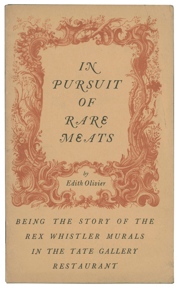 In Pursuit of Rare Meats: Being the Story of the Rex Whistler Murals in the Tate Gallery Restaurant. Edith OLIVIER.