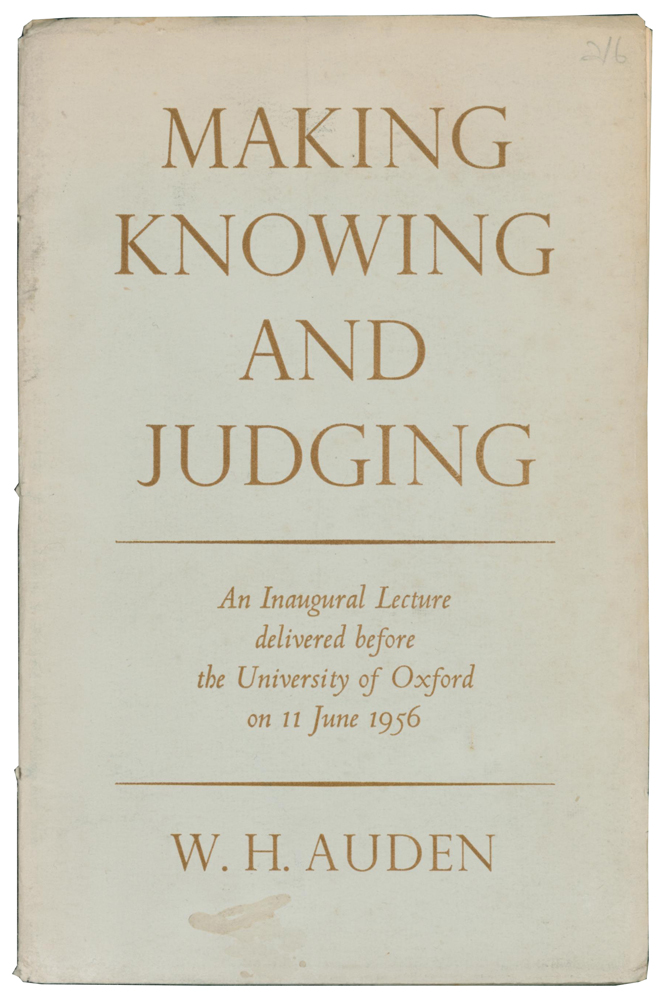 Making, Knowing and Judging. An Inaugural Lecture delivered before the University of Oxford on 11 June 1956. W. H. AUDEN, 1907–1973.