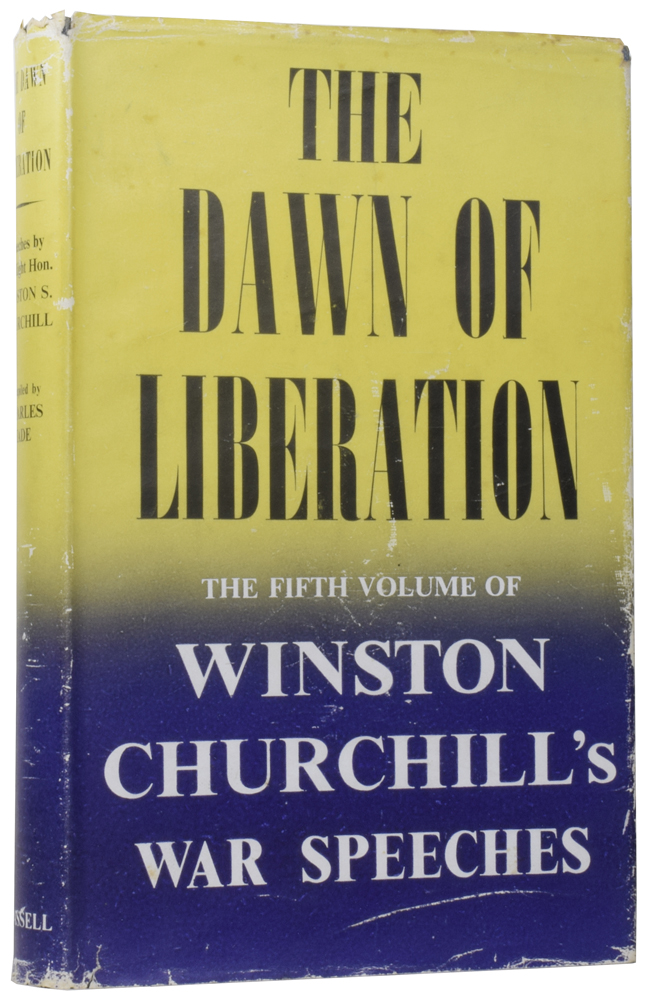 The Dawn of Liberation. War Speeches by the Right Hon. Winston S. Churchill C.H., M.P. 1944. Winston Spencer CHURCHILL, Sir, Charles EADE.