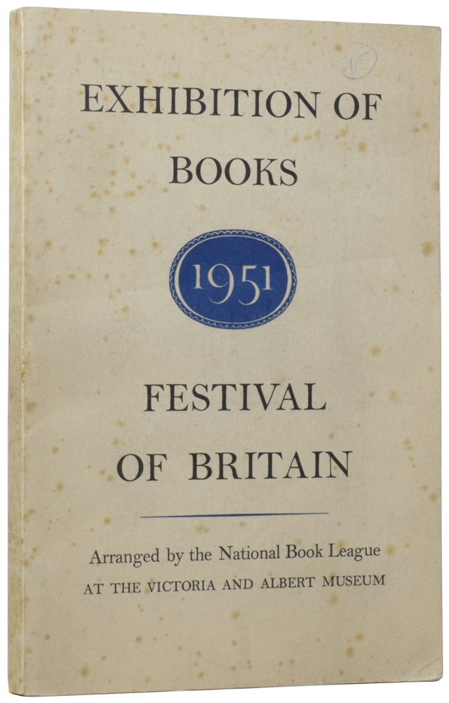 The Festival of Britain Exhibition of Books. Arranged by the National Book League at the Victoria & Albert Museum. ANONYMOUS.