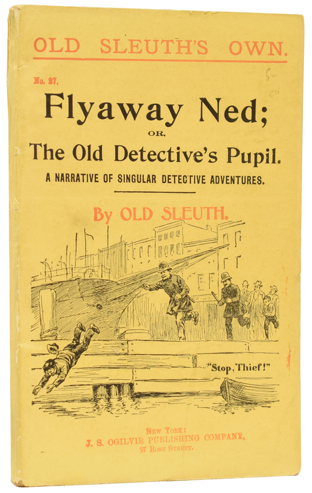 Flyaway Ned; or, The Old Detective's Pupil. A Narrative of Singular Detective Adventures. Old Sleuth's Own No.27. OLD SLEUTH, Harlan Page HASLEY.