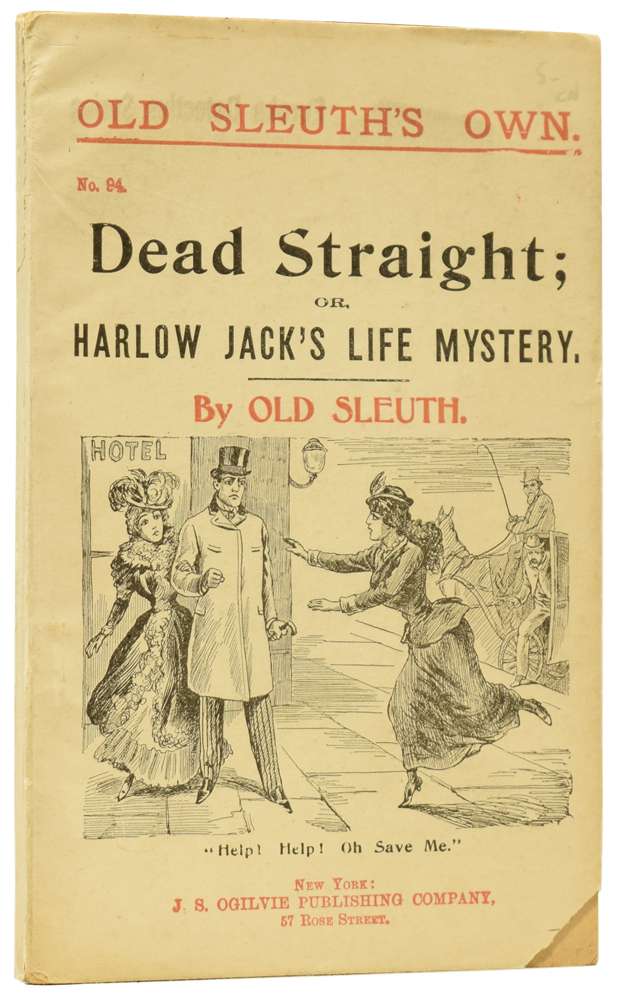 Dead Straight; or, Harlow Jack's Life Mystery. Old Sleuth's Own No.94. OLD SLEUTH, Harlan Page HASLEY.