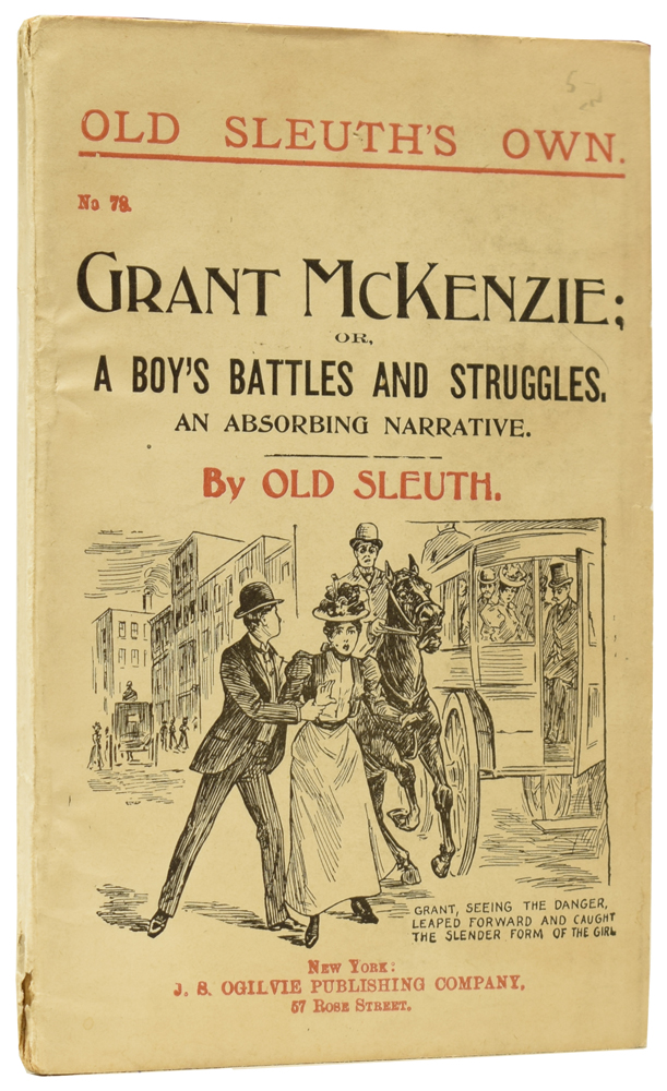 Grant McKenzie; or, A Boy's Battles and Struggles. Old Sleuth's Own No.93. OLD SLEUTH, Harlan Page HASLEY.
