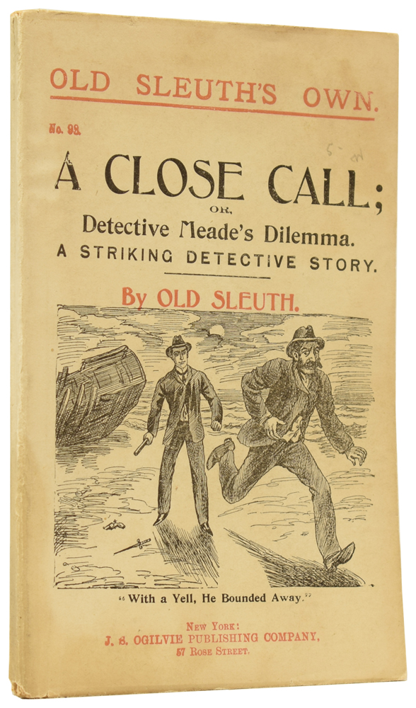 A Close Call; or, Detective Meade's Dilemma. A Striking Detective Story. Old Sleuth's Own No.98. OLD SLEUTH, Harlan Page HASLEY.