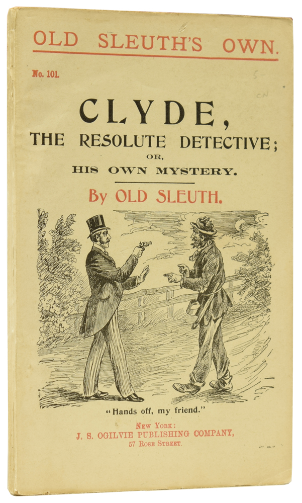 Clyde, the Resolute Detective; or, His Own Mystery. Old Sleuth's Own No.101. OLD SLEUTH, Harlan Page HASLEY.