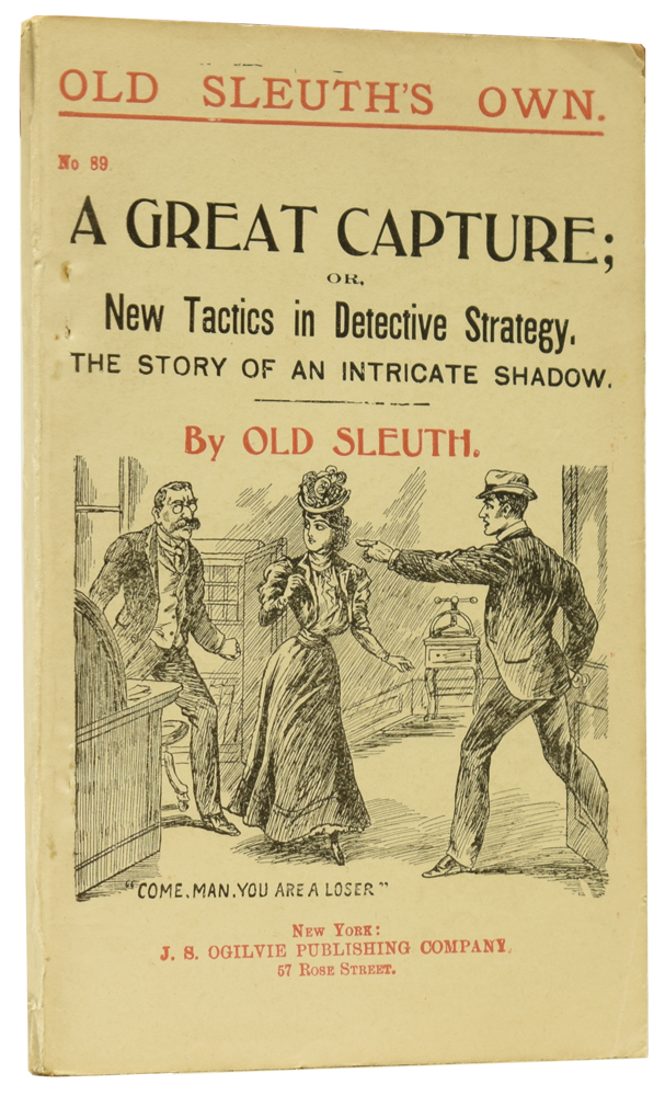 A Great Capture; or, New Tactics in Detective Strategy. The Story of an Intricate Shadow. Old Sleuth's Own No.89. OLD SLEUTH, Harlan Page HASLEY.