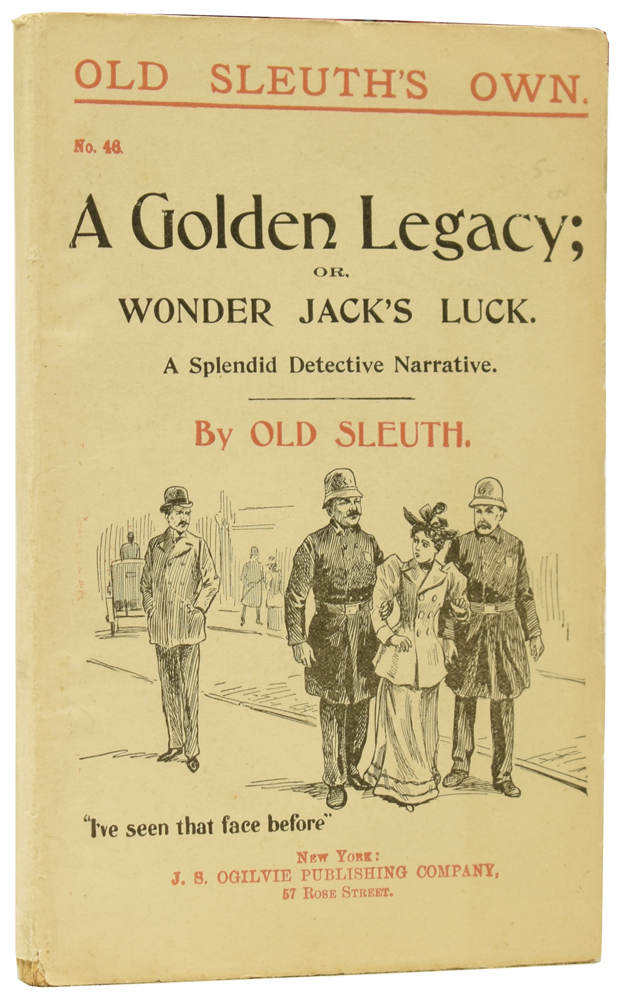 A Golden Legacy; or, Wonder Jack's Luck. A Splendid Detective Narrative. Old Sleuth's Own No.46. OLD SLEUTH, Harlan Page HASLEY.