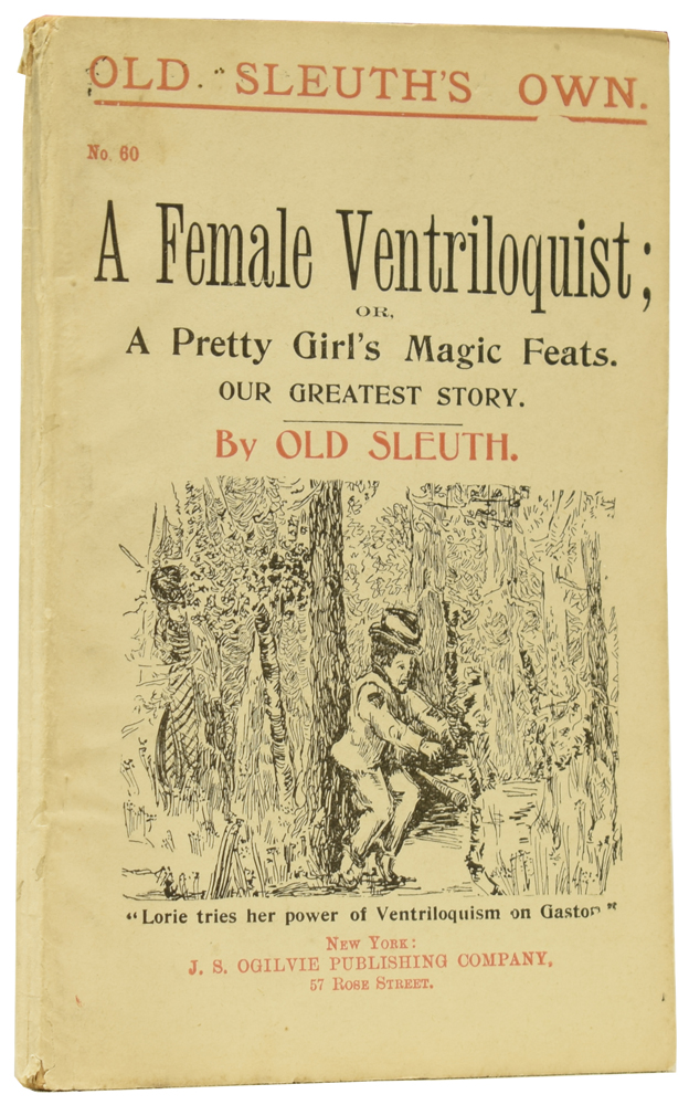 A Female Ventriloquist; or, A Pretty Girl's Magic Feats. Our Greatest Story. Old Sleuth's Own No. 60. OLD SLEUTH, Harlan Page HASLEY.