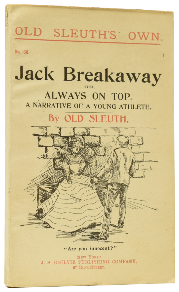 Jack Breakaway; or, Always on Top. A Narrative of a Young Athlete.Old Sleuth's Own No. 66. OLD SLEUTH, Harlan Page HASLEY.
