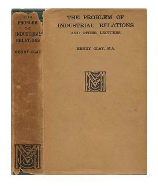 The Problem of Industrial Relations and Other Lectures. Henry CLAY