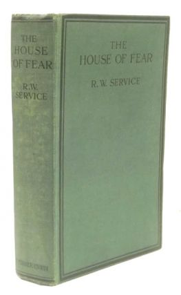 The House of Fear. R. W. SERVICE
