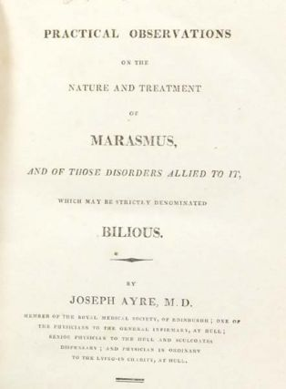 Practical Observations on the Nature and Treatment of Marasmus, and of those Disorders allied to...