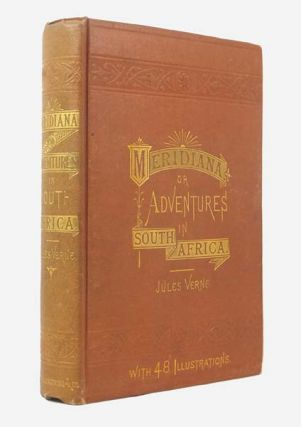 Meridiana, or Adventures in South Africa. Meridiana: The Adventures of Three Englishmen and Three Russians in South Africa. Jules VERNE, Gabriel.