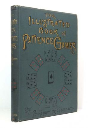 The Illustrated Book of Patience Games. Professor HOFFMAN