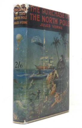 "The Purchase Of The North Pole. A sequel to ""From The Earth To The Moon."" Jules VERNE, Gabriel."