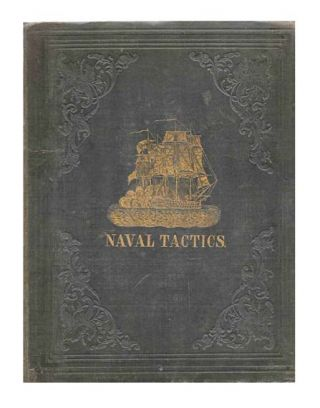 Naval Tactics and Trials of Sailing. Illustrated by Diagrams of the Several Evolutions. To which...