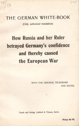 The German White-Book (only authorized translation) How Russia and her ruler betrayed Germany's...