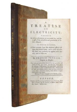 A Treatise on Electricity, Wherein its various phaenomena are accounted for, and the cause of the...