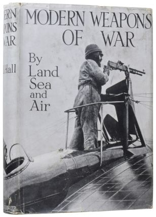 Modern Weapons of War: By Land, Sea and Air. Cyril HALL