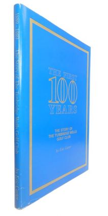 The First 100 Years: The Story of the Tunbridge Wells Golf Club. Eric CARTER