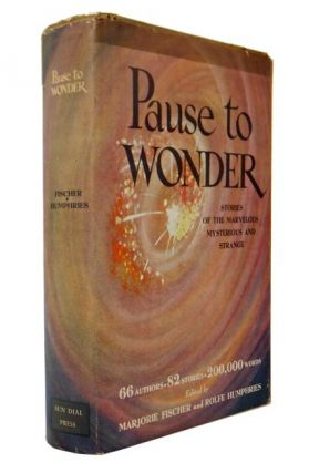 Pause to Wonder. Stories of the Marvelous, Mysterious, and Strange. Marjorie. HUMPHRIES FISCHER,...
