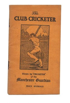"The Club Cricketer. Hints by ""Cricketer"" of the Manchester Guardian. ANONYMOUS"