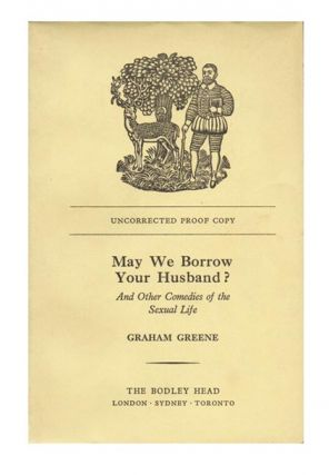 May We Borrow Your Husband? And Other Comedies of the Sexual Life. Graham GREENE