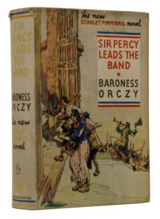 Sir Percy Leads the Band. The new Scarlet Pimpernel novel. Emma ORCZY, Baroness