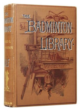 Golf [The Badminton Library of Sports and Pastimes]. With contributions by Lord Wellwood, Sir...