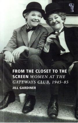 From the Closet to the Screen, Women at the Gateways Club, 1945-85. Jill GARDINER