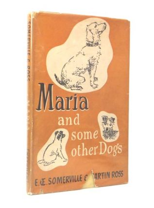 Maria and Some Other Dogs. E. OE. SOMERVILLE, Martin ROSS, Violet MARTIN, pseud