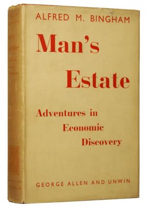 Man's Estate: Adventures in Economic Discovery. Alfred BINGHAM.