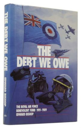 The Debt We Owe: The Royal Air Force Benevolent Fund 1919-1989. Edward BISHOP, born 1924