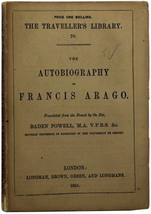 The Autobiography of Francis Arago. The Traveller's Library 78. Francois ARAGO, Rev. Baden POWELL