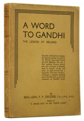 A Word to Gandhi. F. P. CROZIER, Brigadier-General Frank Percy.