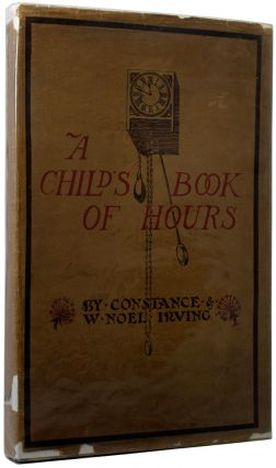 A Child's Book of Hours. Constance IRVING, W. Noel