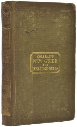 Colbran's Guide for Tunbridge Wells. Being a Full and Accurate Description of The Wells and its...