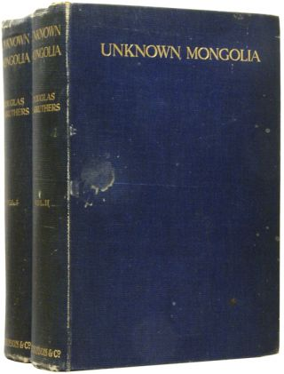 Unknown Mongolia. A Record of Travel and Exploration in North-West Mongolia and Dzungaria. With...