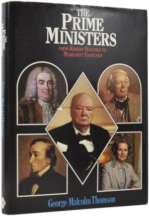 The Prime Ministers: From Robert Walpole to Margaret Thatcher. George Malcolm THOMSON