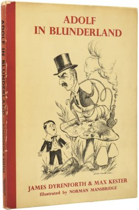 Adolf in Blunderland. A Political Parody of Lewis Carroll's Famous Story. James DYRENFORTH, Max...