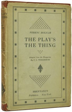 The Play's the Thing. Ferenc MOLNAR, P. G. WODEHOUSE