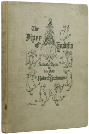 The Piper of Hamelin: A Fantastic Opera in Two Acts. Robert BUCHANAN, Hugh THOMSON