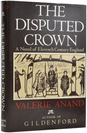 The Disputed Crown. A Novel of Eleventh Century England. Valerie ANAND, born 1937