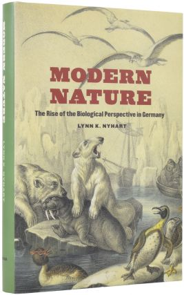 Modern Nature. The Rise of the Biological Perspective in Germany. Lynn K. NYHART