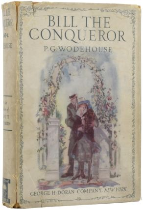 Bill the Conqueror. His Invasion of England in the Springtime. P. G. WODEHOUSE, Pelham Grenville