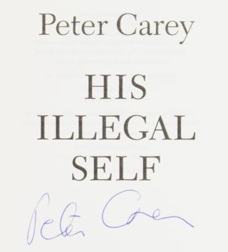 His Illegal Self. Peter CAREY, born 1943