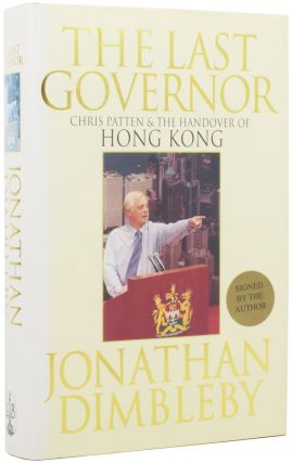 The Last Governor: Chris Patten and the Handover of Hong Kong. Jonathan DIMBLEBY, born 1944