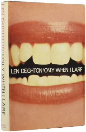Only When I Larf. Len DEIGHTON, born 1929