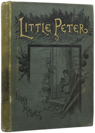 Little Peter: A Christmas Morality for Children of any Age. Lucas MALET, Mary St Leger KINGSLEY,...