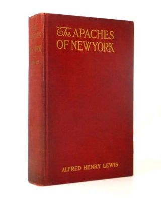 The Apaches of New York. Alfred Henry LEWIS, Rodney THOMSON